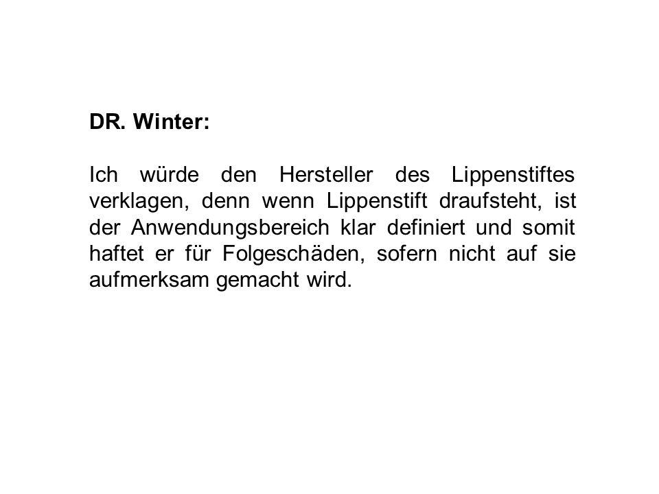 DR. Winter: Ich würde den Hersteller des Lippenstiftes verklagen, denn wenn Lippenstift draufsteht, ist der Anwendungsbereich klar definiert und somit