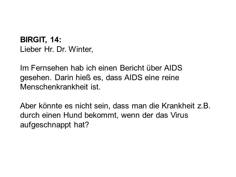 BIRGIT, 14: Lieber Hr. Dr. Winter, Im Fernsehen hab ich einen Bericht über AIDS gesehen. Darin hieß es, dass AIDS eine reine Menschenkrankheit ist. Ab
