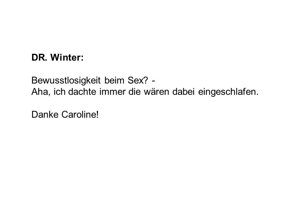 DR. Winter: Bewusstlosigkeit beim Sex? - Aha, ich dachte immer die wären dabei eingeschlafen. Danke Caroline!