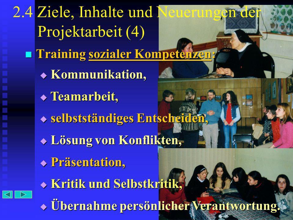 10 2.4 Ziele, Inhalte und Neuerungen der Projektarbeit (4) Training sozialer Kompetenzen: Training sozialer Kompetenzen: K Kommunikation, T Teamarbeit