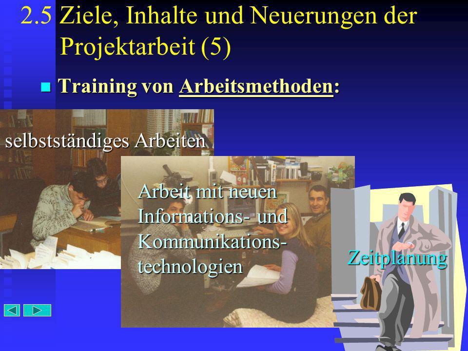 11 2.5 Ziele, Inhalte und Neuerungen der Projektarbeit (5) Training von Arbeitsmethoden: selbstständiges Arbeiten Arbeit mit neuen Informations- und K