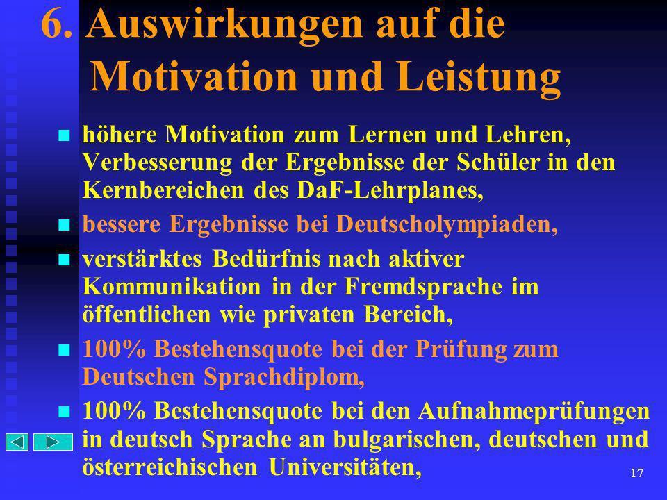 17 6. Auswirkungen auf die Motivation und Leistung höhere Motivation zum Lernen und Lehren, Verbesserung der Ergebnisse der Schüler in den Kernbereich