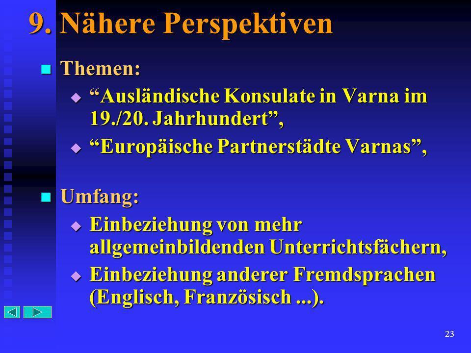 23 9. Nähere Perspektiven Themen: Themen: AusländischeAusländische Konsulate in Varna im 19./20. Jahrhundert, EuropäischeEuropäische Partnerstädte Var