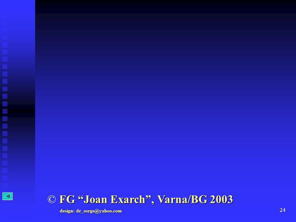 24 FG Joan Exarch, Varna/BG 2003 © FG Joan Exarch, Varna/BG 2003 design: dr_sorge@yahoo.com
