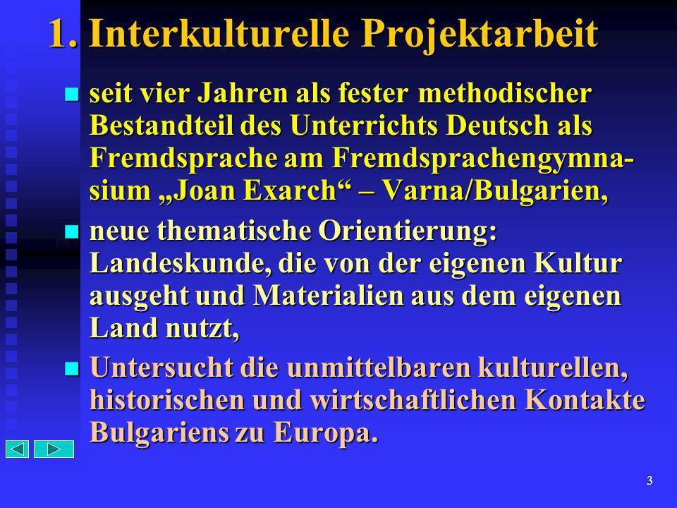 3 1. Interkulturelle Projektarbeit seit seit vier Jahren als fester methodischer Bestandteil des Unterrichts Deutsch als Fremdsprache am Fremdsprachen