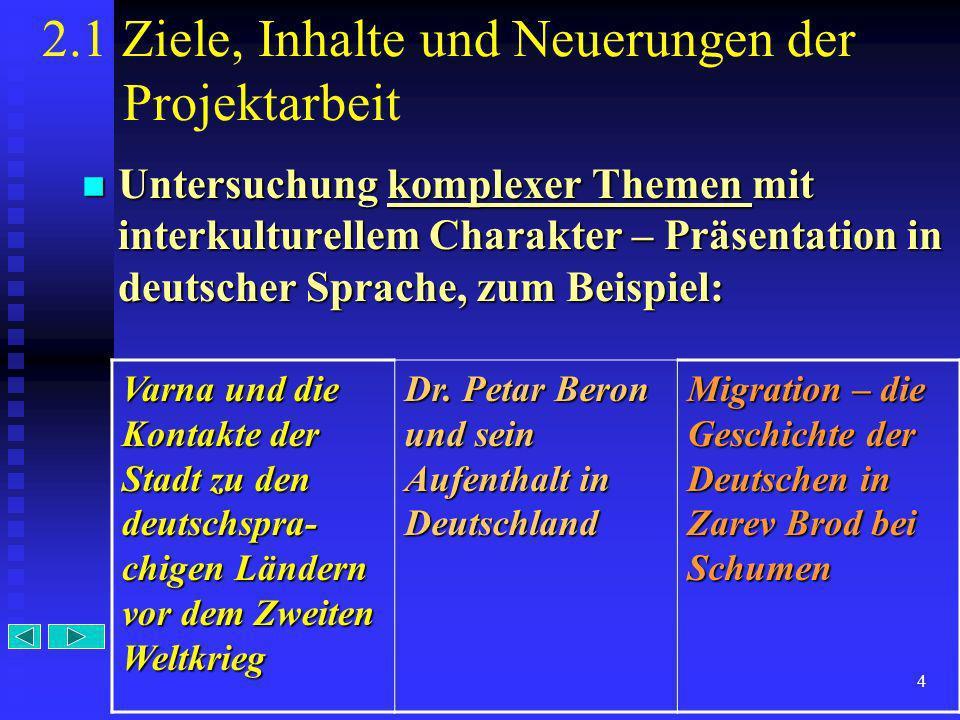 4 2.1 Ziele, Inhalte und Neuerungen der Projektarbeit Untersuchung komplexer Themen mit interkulturellem Charakter – Präsentation in deutscher Sprache