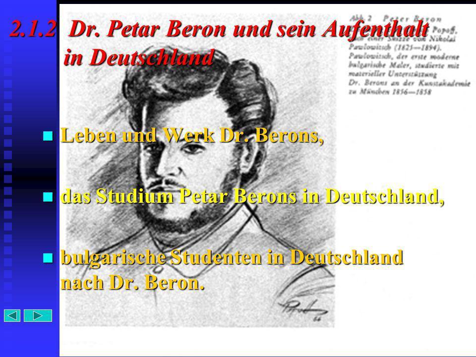 6 2.1.2 Dr. Petar Beron und sein Aufenthalt in Deutschland Leben und Werk Dr. Berons, Leben und Werk Dr. Berons, das Studium Petar Berons in Deutschla