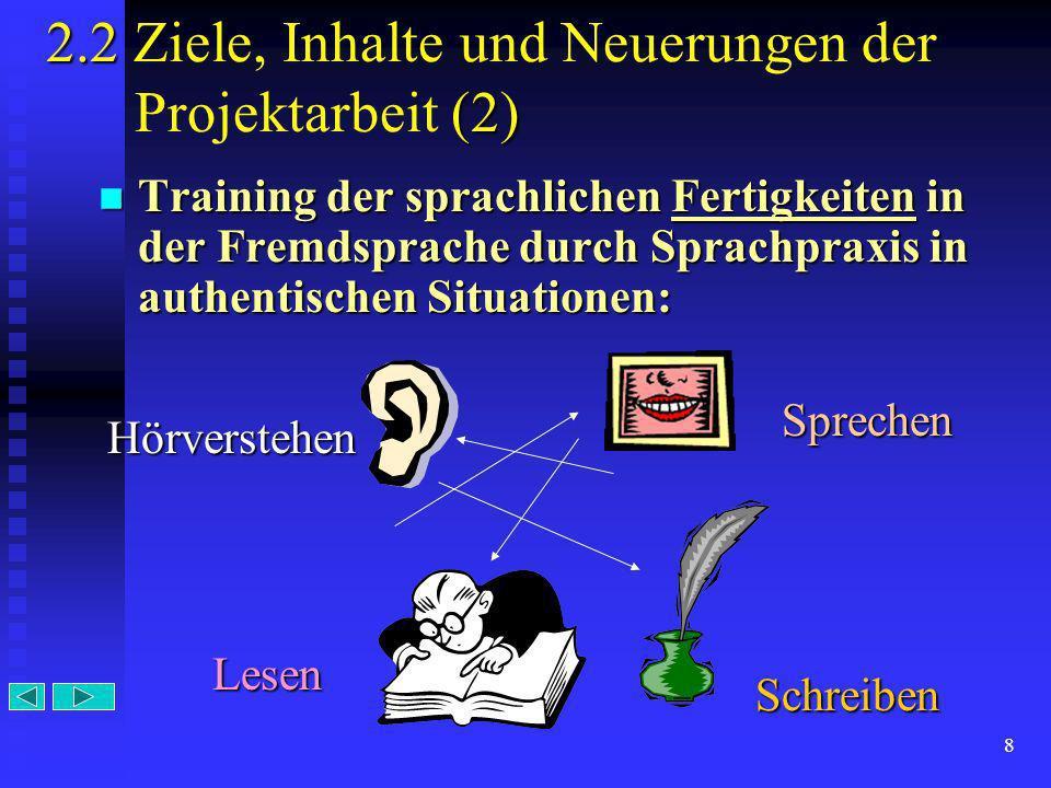 8 2.2 Ziele, Inhalte und Neuerungen der Projektarbeit (2) Training der sprachlichen Fertigkeiten in der Fremdsprache durch Sprachpraxis in authentisch