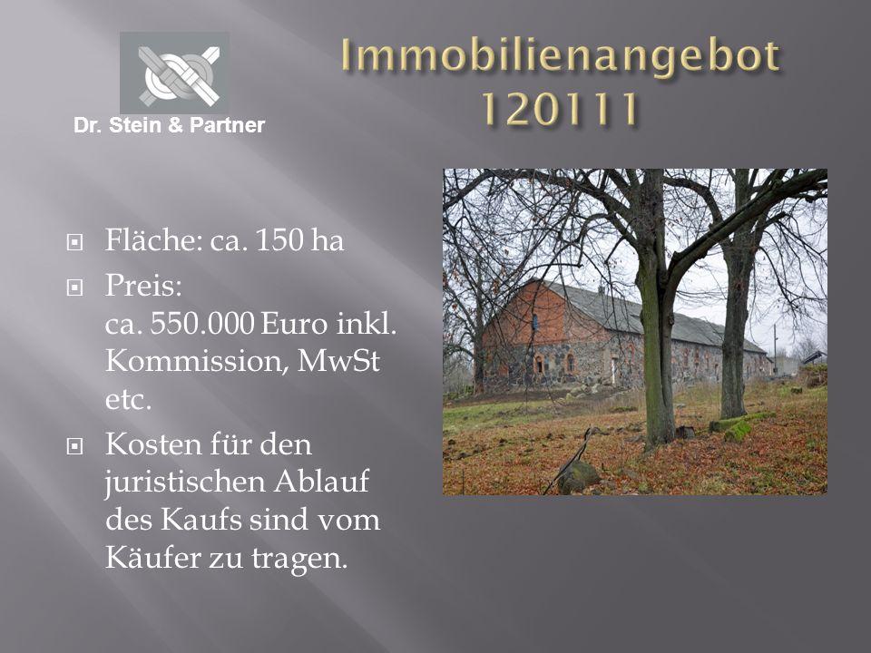 Fläche: ca. 150 ha Preis: ca. 550.000 Euro inkl. Kommission, MwSt etc. Kosten für den juristischen Ablauf des Kaufs sind vom Käufer zu tragen. Dr. Ste