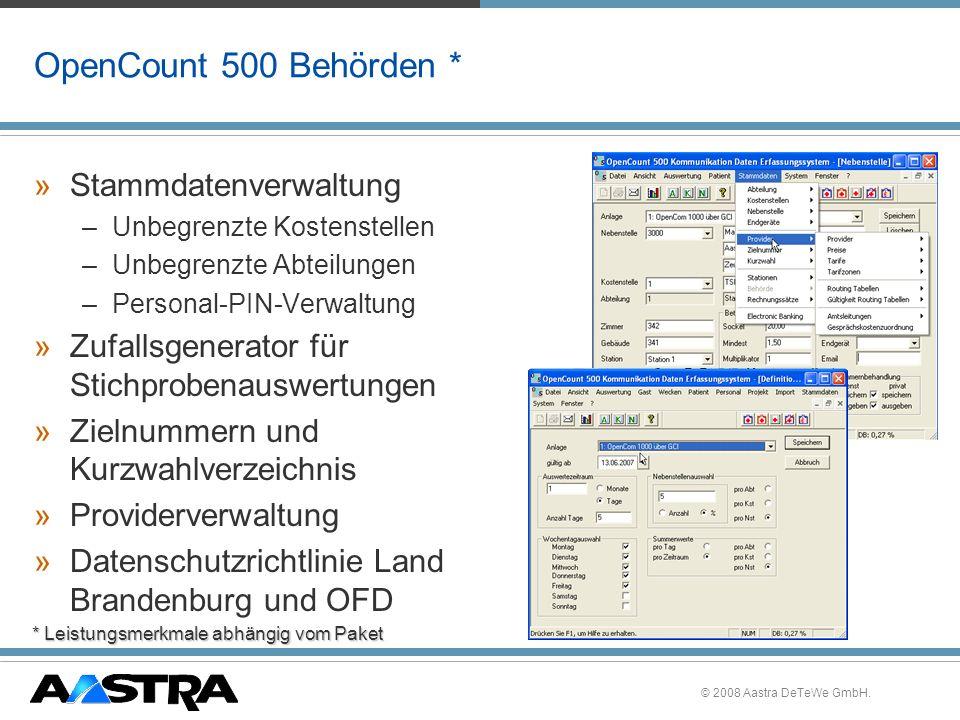 © 2008 Aastra DeTeWe GmbH. OpenCount 500 Behörden * »Stammdatenverwaltung –Unbegrenzte Kostenstellen –Unbegrenzte Abteilungen –Personal-PIN-Verwaltung
