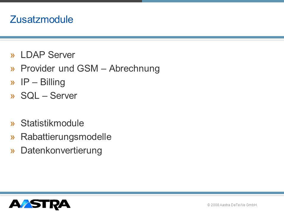 © 2008 Aastra DeTeWe GmbH. Zusatzmodule »LDAP Server »Provider und GSM – Abrechnung »IP – Billing »SQL – Server »Statistikmodule »Rabattierungsmodelle