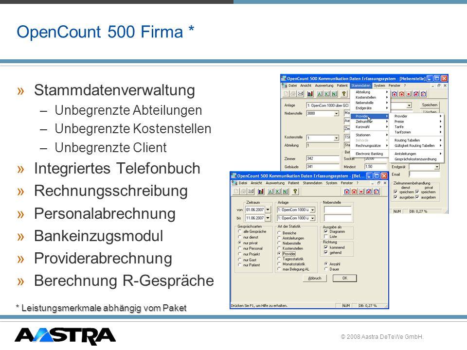 © 2008 Aastra DeTeWe GmbH. OpenCount 500 Firma * »Stammdatenverwaltung –Unbegrenzte Abteilungen –Unbegrenzte Kostenstellen –Unbegrenzte Client »Integr
