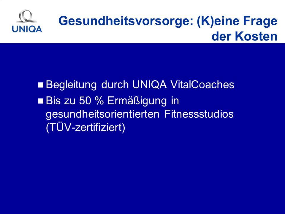 Begleitung durch UNIQA VitalCoaches Bis zu 50 % Ermäßigung in gesundheitsorientierten Fitnessstudios (TÜV-zertifiziert) Gesundheitsvorsorge: (K)eine F
