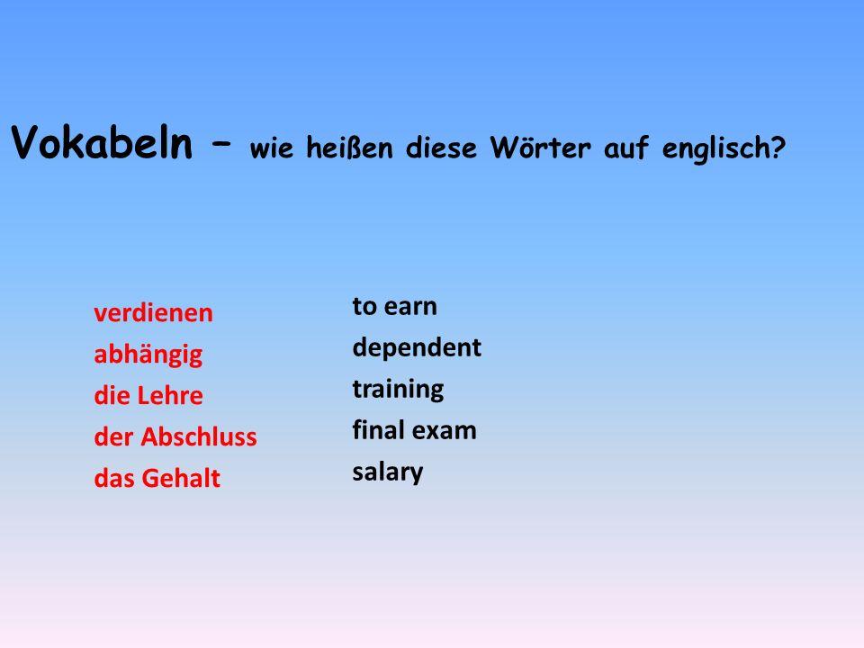 Vokabeln – wie heißen diese Wörter auf englisch? verdienen abhängig die Lehre der Abschluss das Gehalt to earn dependent training final exam salary