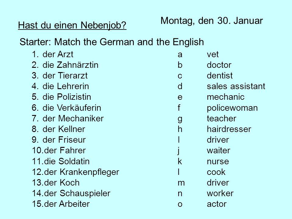 Montag, den 30. Januar Hast du einen Nebenjob? Starter: Match the German and the English 1.der Arztavet 2.die Zahnärztinbdoctor 3.der Tierarztcdentist