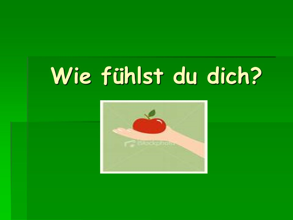 There are several ways you can ask somebody how they are feeling: Wie fühlst du dich.