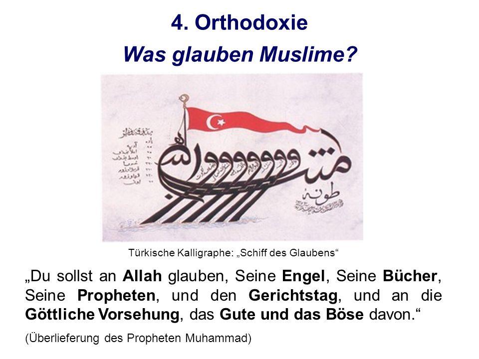 4. Orthodoxie Was glauben Muslime? Türkische Kalligraphe: Schiff des Glaubens Du sollst an Allah glauben, Seine Engel, Seine Bücher, Seine Propheten,