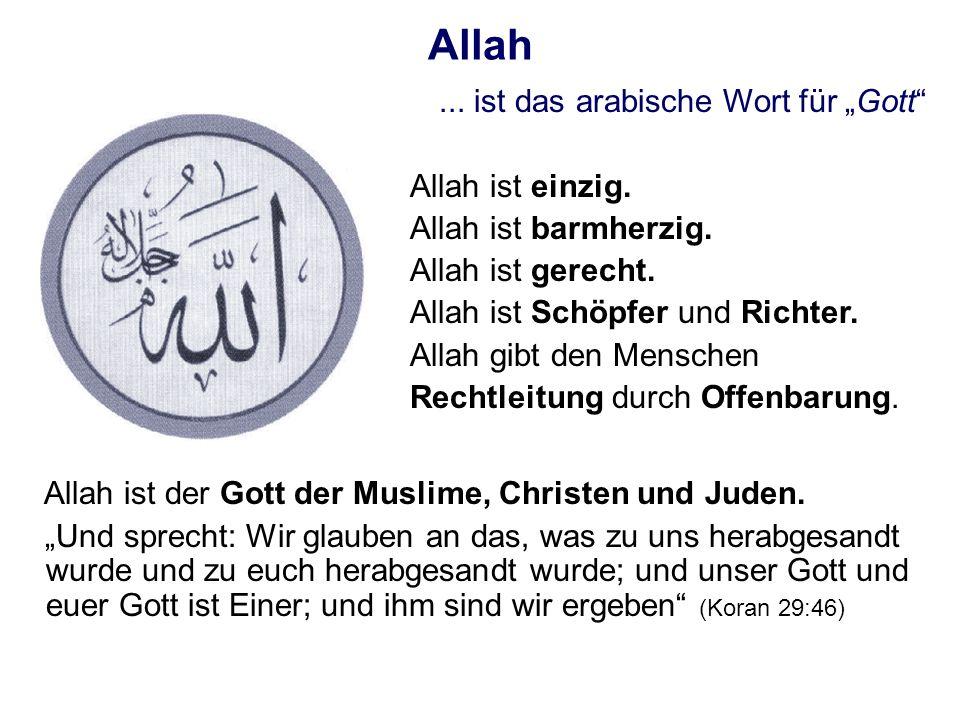 Allah... ist das arabische Wort für Gott Allah ist einzig. Allah ist barmherzig. Allah ist gerecht. Allah ist Schöpfer und Richter. Allah gibt den Men