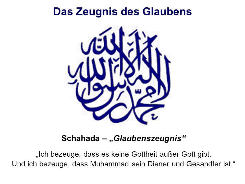 Das Zeugnis des Glaubens Schahada – Glaubenszeugnis Ich bezeuge, dass es keine Gottheit außer Gott gibt. Und ich bezeuge, dass Muhammad sein Diener un