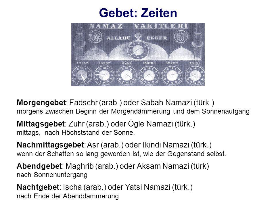 Gebet: Zeiten Morgengebet: Fadschr (arab.) oder Sabah Namazi (türk.) morgens zwischen Beginn der Morgendämmerung und dem Sonnenaufgang Mittagsgebet: Z
