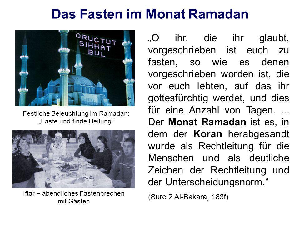 Das Fasten im Monat Ramadan O ihr, die ihr glaubt, vorgeschrieben ist euch zu fasten, so wie es denen vorgeschrieben worden ist, die vor euch lebten,