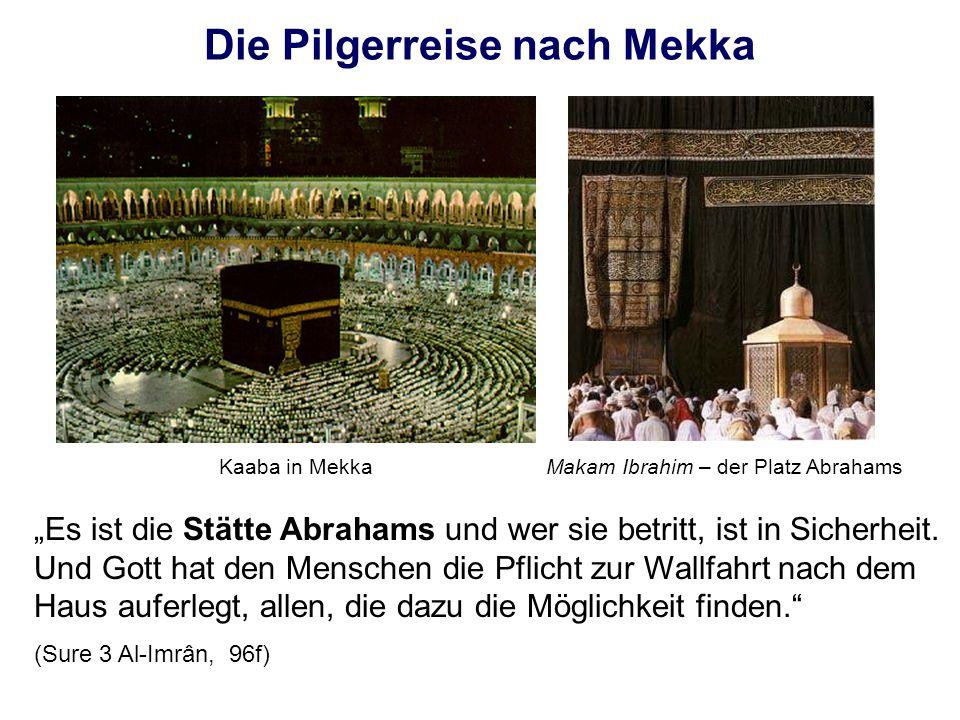 Die Pilgerreise nach Mekka Es ist die Stätte Abrahams und wer sie betritt, ist in Sicherheit. Und Gott hat den Menschen die Pflicht zur Wallfahrt nach
