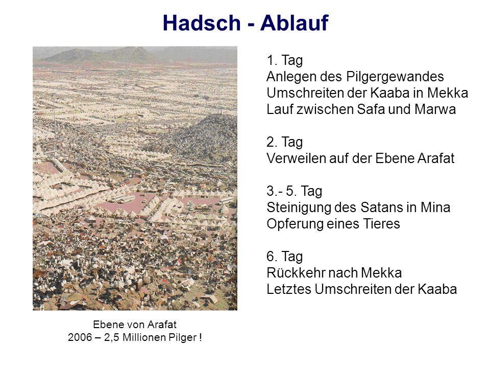 Hadsch - Ablauf 1. Tag Anlegen des Pilgergewandes Umschreiten der Kaaba in Mekka Lauf zwischen Safa und Marwa 2. Tag Verweilen auf der Ebene Arafat 3.