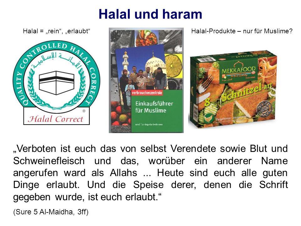 Halal und haram Halal = rein, erlaubtHalal-Produkte – nur für Muslime? Verboten ist euch das von selbst Verendete sowie Blut und Schweinefleisch und d