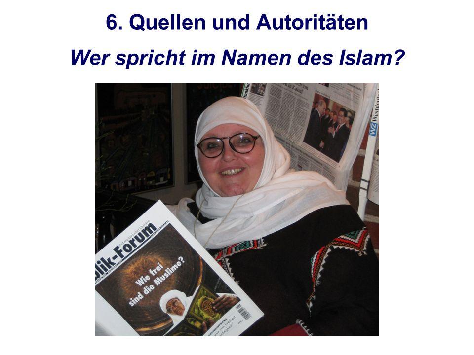 6. Quellen und Autoritäten Wer spricht im Namen des Islam?