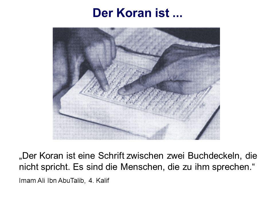 Der Koran ist... Der Koran ist eine Schrift zwischen zwei Buchdeckeln, die nicht spricht. Es sind die Menschen, die zu ihm sprechen. Imam Ali Ibn AbuT