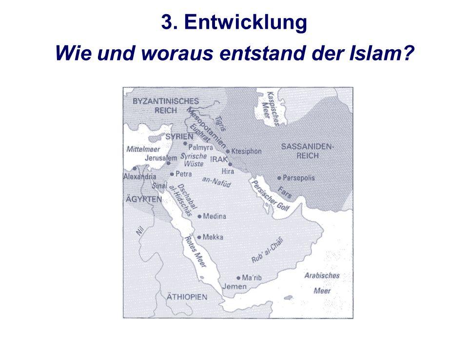 3. Entwicklung Wie und woraus entstand der Islam?