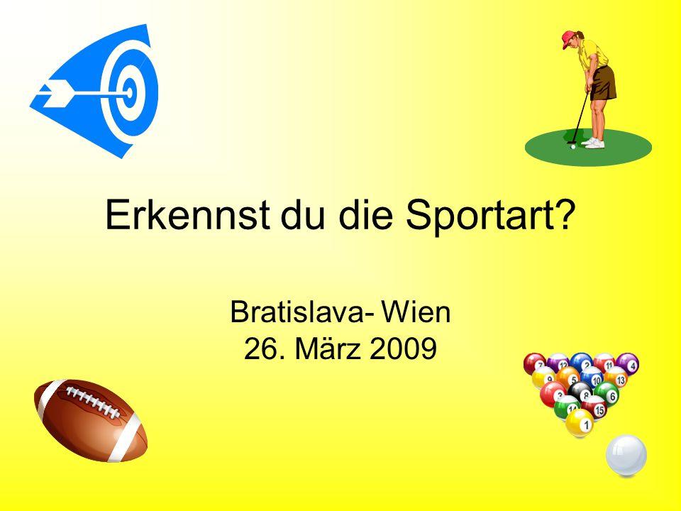 Erkennst du die Sportart? Bratislava- Wien 26. März 2009