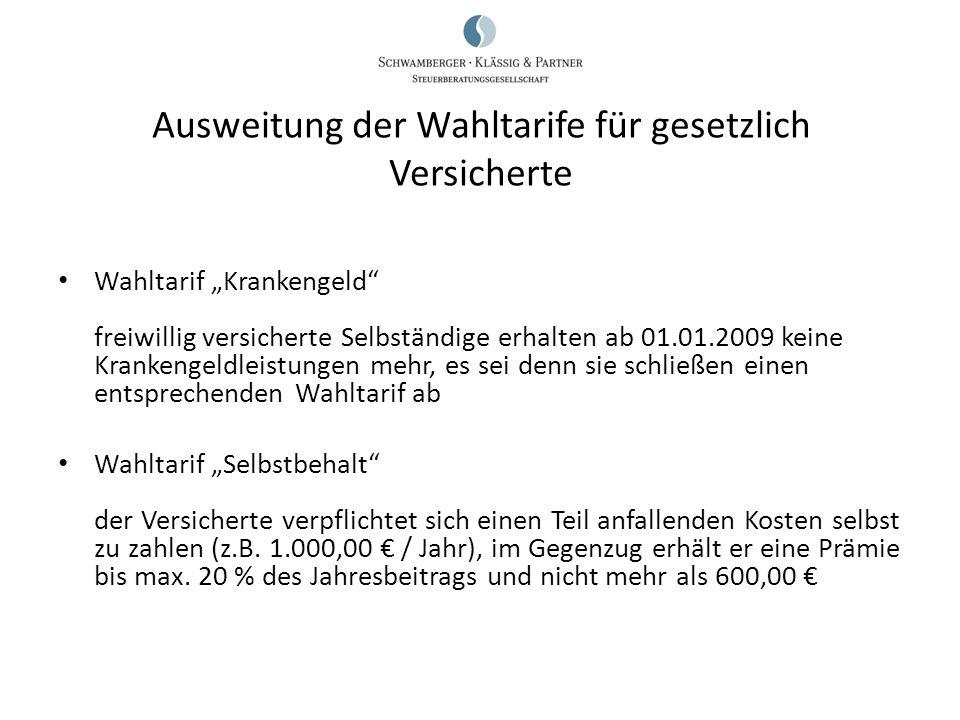 Ausweitung der Wahltarife für gesetzlich Versicherte Wahltarif Krankengeld freiwillig versicherte Selbständige erhalten ab 01.01.2009 keine Krankengel