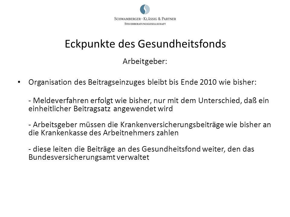 Eckpunkte des Gesundheitsfonds Arbeitgeber: Organisation des Beitragseinzuges bleibt bis Ende 2010 wie bisher: - Meldeverfahren erfolgt wie bisher, nu