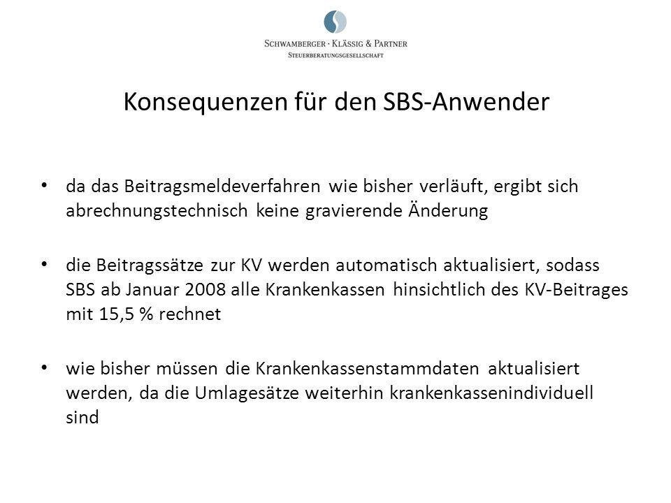 Konsequenzen für den SBS-Anwender erhebliche Änderungen sind im Meldeverfahren erst ab 2011 zu erwarten, wenn eine einheitliche Meldestelle eingeführt wird eine bisherige Fehlerquelle - nicht durch SBS rechtzeitig aktualisierte Krankenkassenbeitragssätze - fällt weg
