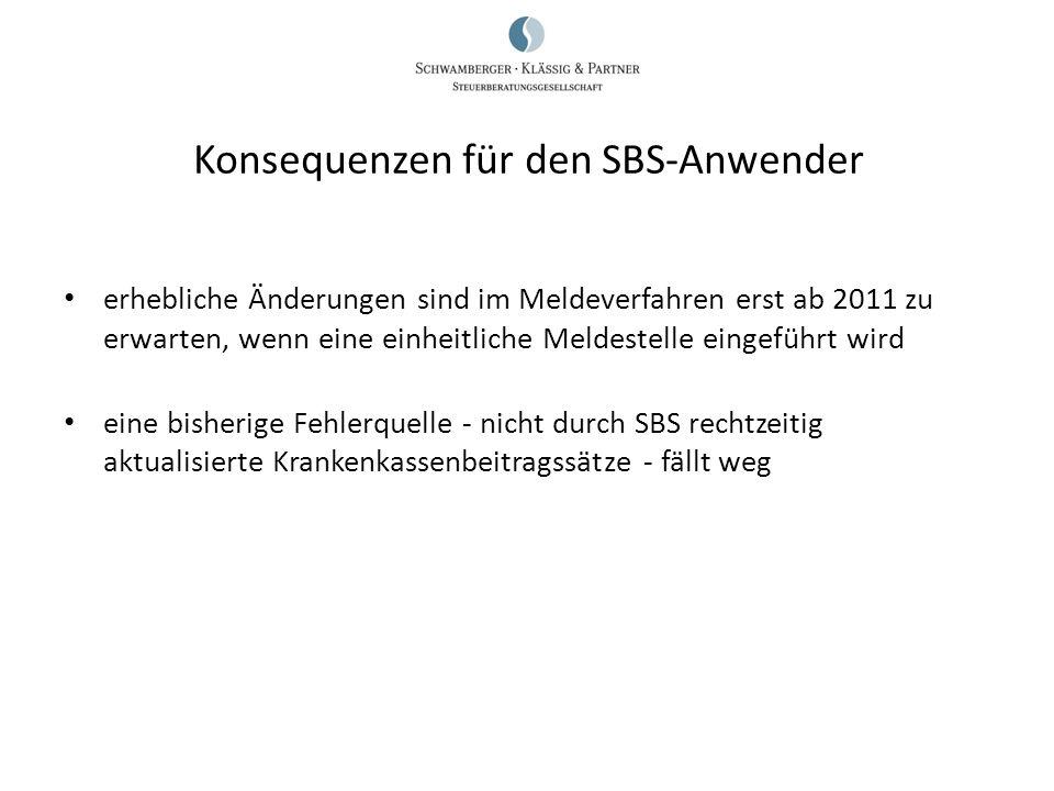 Konsequenzen für den SBS-Anwender erhebliche Änderungen sind im Meldeverfahren erst ab 2011 zu erwarten, wenn eine einheitliche Meldestelle eingeführt
