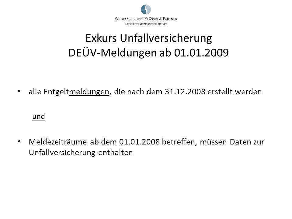 alle Entgeltmeldungen, die nach dem 31.12.2008 erstellt werden und Meldezeiträume ab dem 01.01.2008 betreffen, müssen Daten zur Unfallversicherung ent
