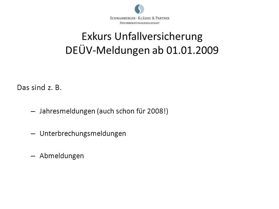 Das sind z. B. – Jahresmeldungen (auch schon für 2008!) – Unterbrechungsmeldungen – Abmeldungen Exkurs Unfallversicherung DEÜV-Meldungen ab 01.01.2009