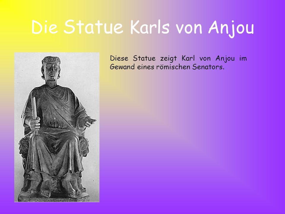 Die Statue Karls von Anjou Diese Statue zeigt Karl von Anjou im Gewand eines römischen Senators.