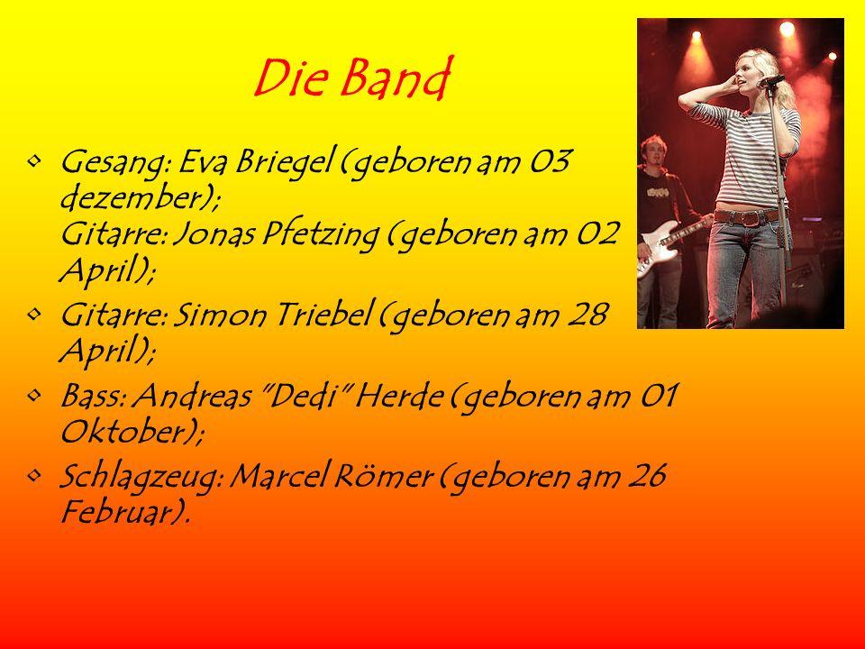 Die Band Gesang: Eva Briegel (geboren am 03 dezember); Gitarre: Jonas Pfetzing (geboren am 02 April); Gitarre: Simon Triebel (geboren am 28 April); Ba