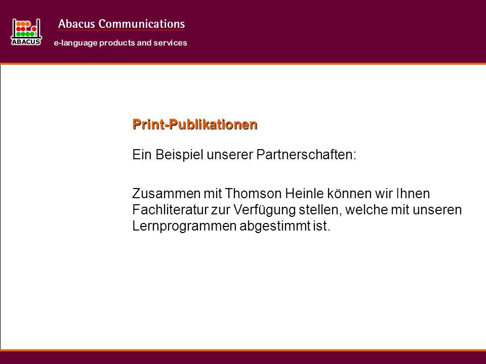 Print-Publikationen Ein Beispiel unserer Partnerschaften: Zusammen mit Thomson Heinle können wir Ihnen Fachliteratur zur Verfügung stellen, welche mit unseren Lernprogrammen abgestimmt ist.