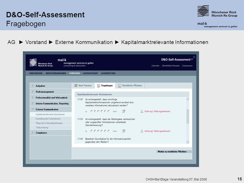 15 CHSH Bel Etage Veranstaltung 07. Mai 2008 AG Vorstand Externe Kommunikation Kapitalmarktrelevante Informationen D&O-Self-Assessment Fragebogen