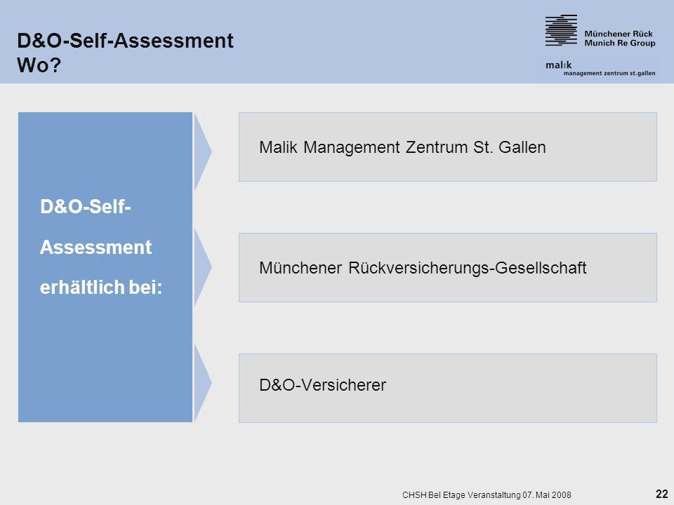 22 CHSH Bel Etage Veranstaltung 07. Mai 2008 D&O-Self-Assessment Wo? D&O-Versicherer D&O-Self- Assessment erhältlich bei: Malik Management Zentrum St.