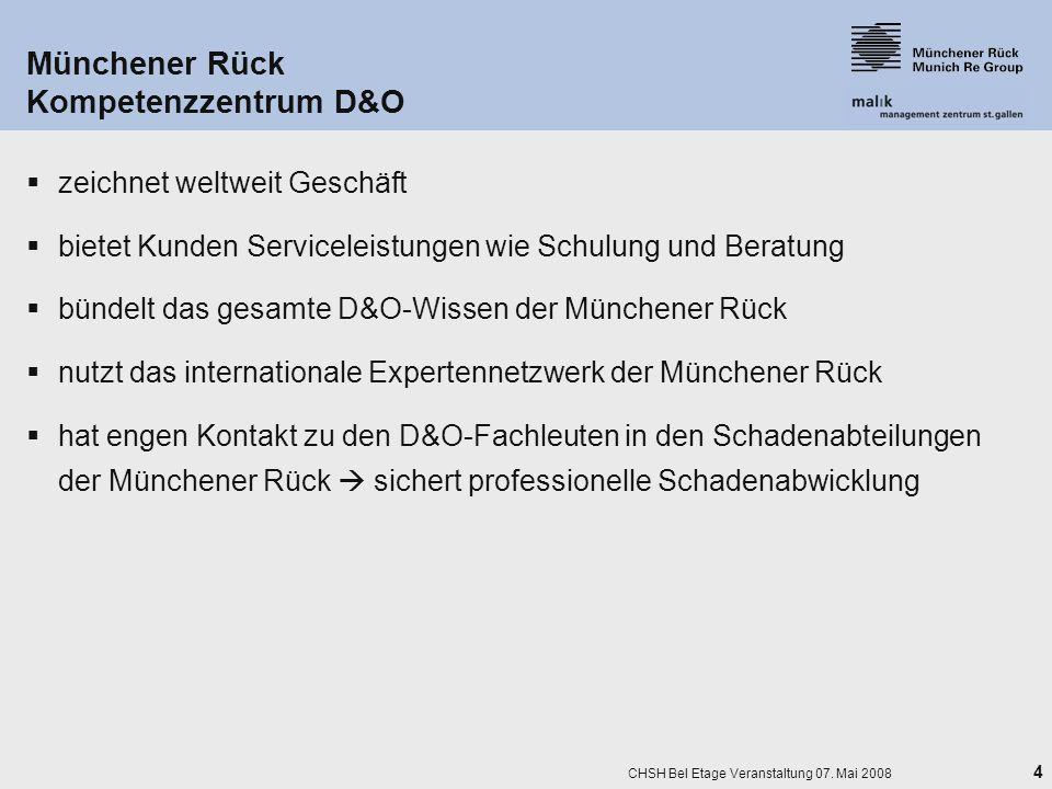 4 CHSH Bel Etage Veranstaltung 07. Mai 2008 Münchener Rück Kompetenzzentrum D&O zeichnet weltweit Geschäft bietet Kunden Serviceleistungen wie Schulun