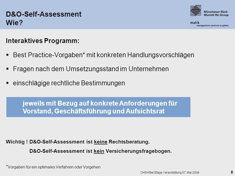 8 CHSH Bel Etage Veranstaltung 07. Mai 2008 D&O-Self-Assessment Wie? Interaktives Programm: Best Practice-Vorgaben* mit konkreten Handlungsvorschlägen