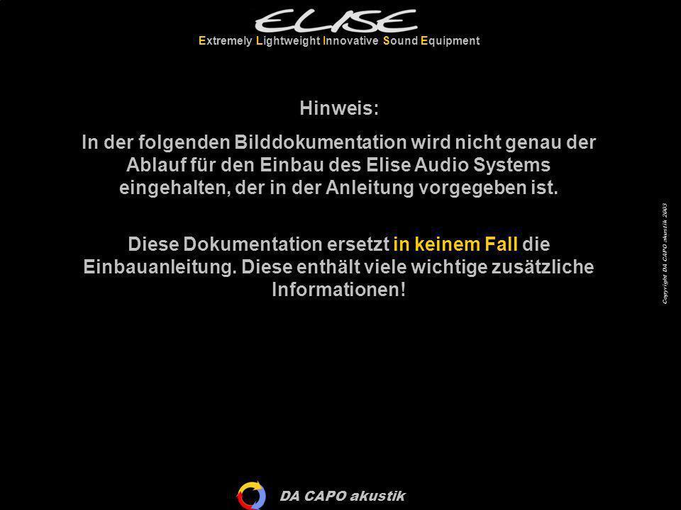 DA CAPO akustik Extremely Lightweight Innovative Sound Equipment Copyright DA CAPO akustik 2003 Hinweis: In der folgenden Bilddokumentation wird nicht
