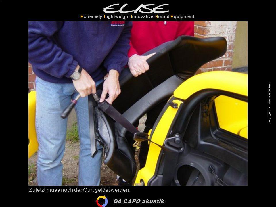 DA CAPO akustik Extremely Lightweight Innovative Sound Equipment Copyright DA CAPO akustik 2003 Auf der Fahrerseite nicht das Kabel für die Gurtschloss-Anzeige vergessen!