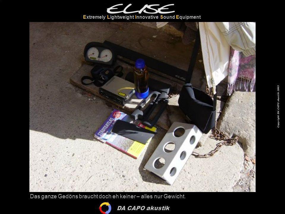 DA CAPO akustik Extremely Lightweight Innovative Sound Equipment Copyright DA CAPO akustik 2003 Das ganze Gedöns braucht doch eh keiner – alles nur Ge