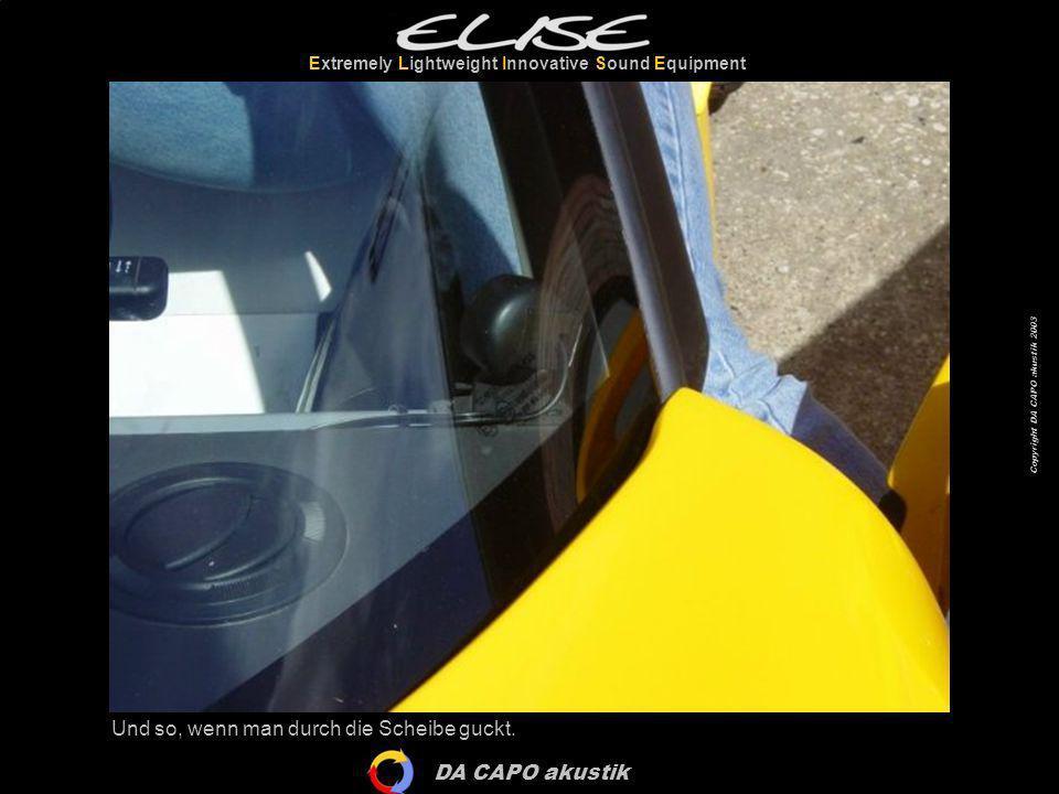 DA CAPO akustik Extremely Lightweight Innovative Sound Equipment Copyright DA CAPO akustik 2003 Und so, wenn man durch die Scheibe guckt.