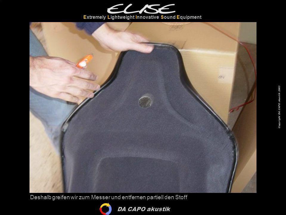 DA CAPO akustik Extremely Lightweight Innovative Sound Equipment Copyright DA CAPO akustik 2003 Deshalb greifen wir zum Messer und entfernen partiell